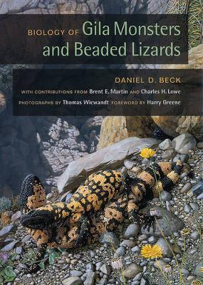 Biology of Gila Monsters and Beaded Lizards by Daniel D. Beck
