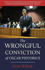 The Wrongful Conviction of Oscar Pistorius by Brent Willock