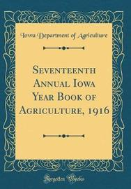 Seventeenth Annual Iowa Year Book of Agriculture, 1916 (Classic Reprint) by Iowa Department of Agriculture image