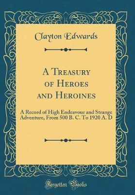 A Treasury of Heroes and Heroines by Clayton Edwards