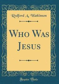 Who Was Jesus (Classic Reprint) by Redford A Watkinson image