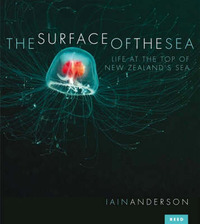 The Surface of the Sea: Encounters with New Zealand's Upper Ocean Life by Iain Anderson