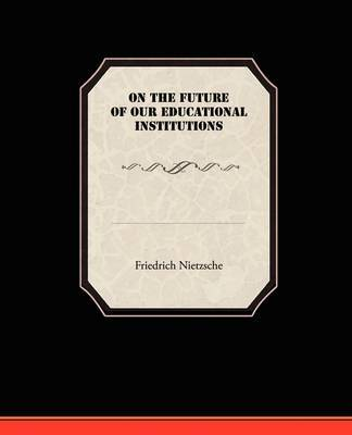 On the Future of Our Educational Institutions by Friedrich Wilhelm Nietzsche image