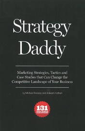 Strategy Daddy: Marketing Strategies, Tactics and Case Studies That Can Change the Competitive Landscape of Your Business by Michael Keesee image