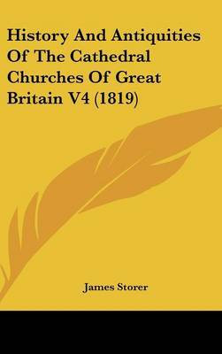 History and Antiquities of the Cathedral Churches of Great Britain V4 (1819) by James Storer image