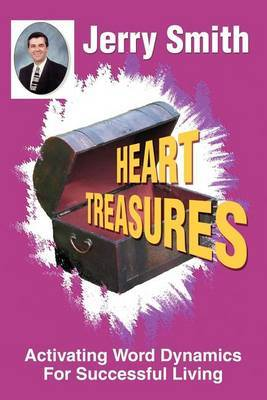 Heart Treasures: Activating Word Dynamics for Successful Living by Jerry Smith