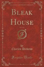 Bleak House, Vol. 1 of 4 (Classic Reprint) by DICKENS