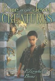 Bone and Jewel Creatures by Elizabeth Bear image