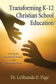 Transforming K-12 Christian School Education by Dr Leshunda D Page