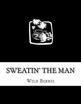Sweatin' the Man by Wild Bernie
