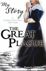 The Great Plague: A London Girl's Diary, 1665-1666 (My Story) by Pamela Oldfield
