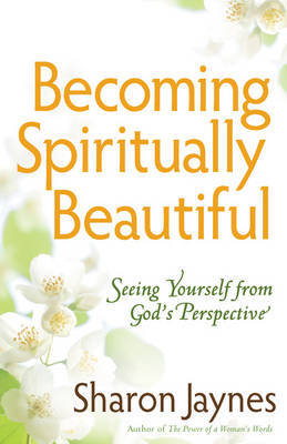 Becoming Spiritually Beautiful by Sharon Jaynes