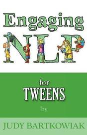 NLP for Tweens (Engaging NLP): Volume two by Judy Bartkowiak