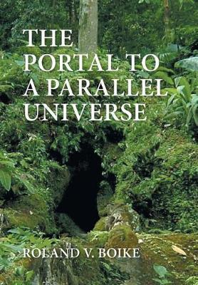 The Portal to a Parallel Universe by Roland V Boike image