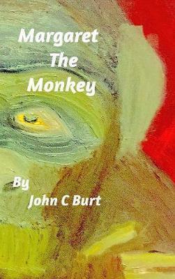 Margaret the Monkey by John C Burt