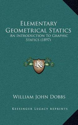 Elementary Geometrical Statics: An Introduction to Graphic Statics (1897) by William John Dobbs image