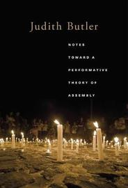 Notes Toward a Performative Theory of Assembly by Judith Butler