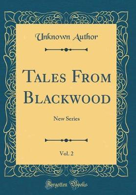 Tales from Blackwood, Vol. 2 by Unknown Author
