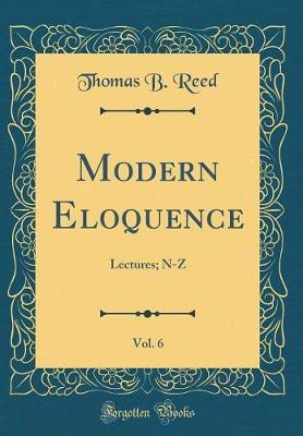Modern Eloquence, Vol. 6 by Thomas B. Reed
