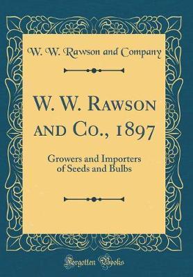 W. W. Rawson and Co., 1897 by W W Rawson and Company