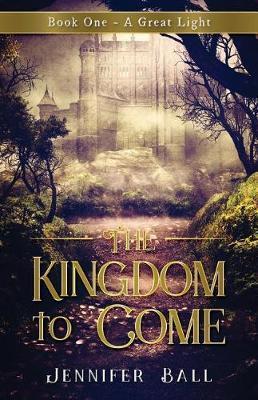 The Kingdom to Come by Jennifer Ball