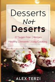 Desserts Not Deserts by Alex Terzi
