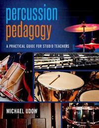 Percussion Pedagogy by Michael Udow