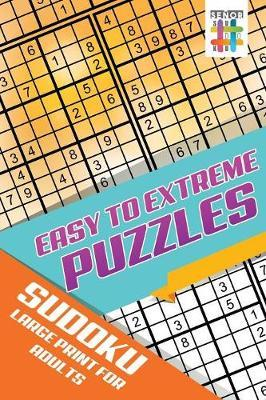 Easy to Extreme Puzzles Sudoku Large Print for Adults by Senor Sudoku