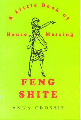 Feng Shite: A Little Book of House Messing by Anna Crosbie image
