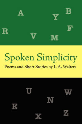 Spoken Simplicity: Poems and Short Stories by L.A. Walters by L. a. Walters image