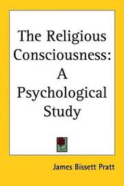 The Religious Consciousness: A Psychological Study by James Bissett Pratt image