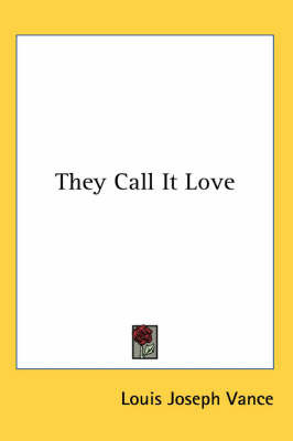 They Call It Love by Louis Joseph Vance