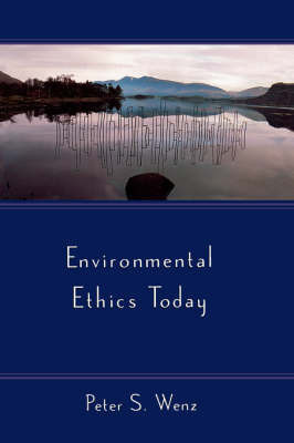 Environmental Ethics Today by Peter S Wenz