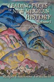 The Leading Facts of New Mexican History, Vol. I (Softcover) by Ralph Emerson Twitchell image