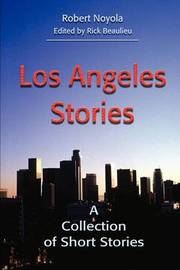 Los Angeles Stories: A Collection of Short Stories by Robert Noyola image