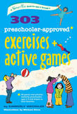 303 Preschooler-Approved Exercises and Active Games by Kimberly Wechsler