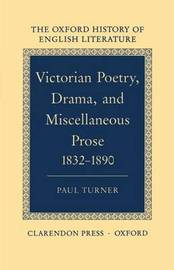 Victorian Poetry, Drama, and Miscellaneous Prose 1832-1890 by Paul Turner