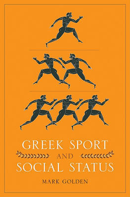 Greek Sport and Social Status by Mark Golden