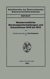 Wasserrechtliche Berufungsentscheidungen Und Erkenntnisse 1949 Bis 1952 by Paul Grabmayr