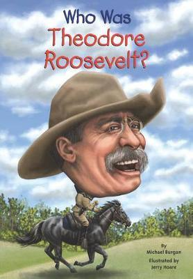Who Was Theodore Roosevelt? by Michael Burgan