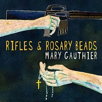 Rifles & Rosary Beads by Mary Gauthier