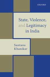State, Violence, and Legitimacy in India by Santana Khanikar