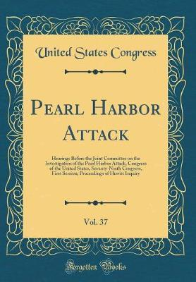 Pearl Harbor Attack, Vol. 37 by United States Congress