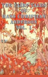 The Fairy Tales of Hans Christian Anderson Vol. 1 by Hans Christian Andersen