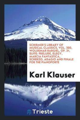 Schirmer's Library of Musical Classics, Vol. 300, Woldemar Bargiel, Op. 31, Suite by Karl Klauser image