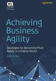 Achieving Business Agility by John Orvos
