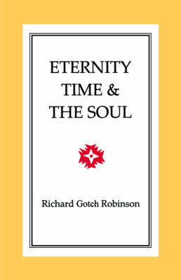 Eternity, Time & The Soul by Richard, Gotch Robinson