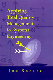 Applying Total Quality Management to Systems Engineering by Joseph Kasser
