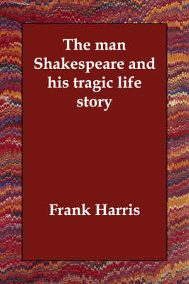 The Man Shakespeare and His Tragic Life Story by Frank Harris image