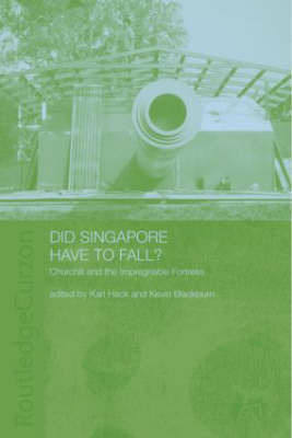Did Singapore Have to Fall? by Kevin Blackburn